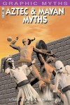 Aztec And Mayan Myths (Graphic Myths) - David West