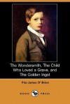 The Wondersmith, the Child Who Loved a Grave, and the Golden Ingot (Dodo Press) - Fitz-James O'Brien