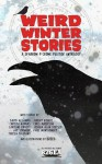 Weird Winter Stories: a Sparrow and Crowe Yuletide anthology - Christa Nahhas, Chris Anderson, Teresa Tulipano, David Accampo, Jeremy Rogers, Jay Stringer, Caroline Pruett, Joshua Alan Doetsch, Paul Montgomery, Breed