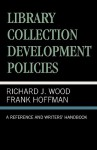 Library Collection Development Policies: A Reference and Writers' Handbook - Richard Wood, Frank Hoffmann