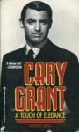 Cary Grant: A Touch of Elegance - Warren G. Harris