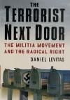 The Terrorist Next Door: The Militia Movement and the Radical Right - Daniel Levitas