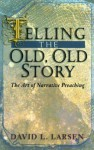 Telling the Old, Old Story: The Art of Narrative Preaching - David L. Larsen
