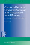 Coercive and Discursive Compliance Mechanisms in the Management of Natural Resources: A Case Study from the Barents Sea Fisheries - Geir Honneland, Geir Hnneland, Geir Ha Nneland