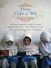 Three Cups of Tea: One Man's Mission to Promote Peace ... One School at a Time - Greg Mortenson