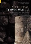 Medieval Town Walls: An Archaeology and Social History of Urban Defence - Oliver Creighton, Robert Higham