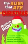 The Alien that Ate Christmas - Stephen Hunt