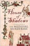 House of Shadows - The Medieval Murderers, Ian Morson, Bernard Knight