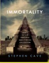 Immortality: The Quest to Live Forever and How It Drives Civilization - Stephen Cave