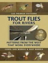 Trout Flies for Rivers: Patterns from the West That Work Everywhere - Carol Ann Morris, Skip Morris