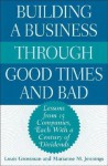Building a Business Through Good Times and Bad: Lessons from 15 Companies, Each with a Century of Dividends - Louis Grossman, Marianne M. Jennings