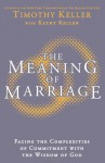 Meaning of Marriage: Facing the Complexities of Commitment with the Wisdom of God - Timothy Keller