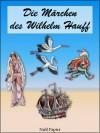 Die Märchen des Wilhelm Hauff - Wilhelm Hauff