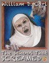 The School That Screamed - William D. Carl