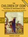 The Children of Odin: Four Fantastic Fairy Tales for Children (Illustrated) - Padraic Colum, Willy Pogány