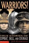 Warrior! True Stories Of Combat, Skill And Courage - Jim Eldridge
