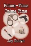 Prime-Time Crime Time - Jay Dubya