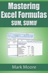 Mastering Excel Formulas SUM, SUMIF - Mark Moore