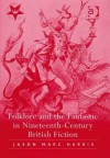 Folklore and the Fantastic in Nineteenth-Century British Fiction - Jason Marc Harris