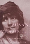 Susan Glaspell: Her Life and Times - Linda Ben-Zvi