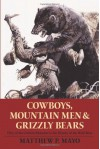 Cowboys, Mountain Men, and Grizzly Bears: Fifty of the Grittiest Moments in the History of the Wild West - Matthew P. Mayo