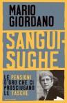 Sanguisughe: Le pensioni scandalo che ci prosciugano le tasche (Frecce) (Italian Edition) - Mario Giordano