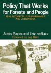 Policy That Works for Forests and People: Real Prospects for Governance and Livelihoods - Stephen Bass, James Mayers