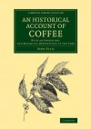 An Historical Account of Coffee: With an Engraving, and Botanical Description of the Tree - John Ellis