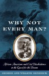 Why Not Every Man?: African Americans and Civil Disobedience in the Quest for the Dream - George Hendrick