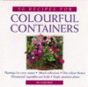 50 Recipes For Colourful Containers - Richard Bird