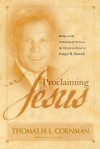 Proclaiming Jesus: Essays on the Centrality of Christ in the Church in Honor of Joseph M. Stowell - Thomas H.L. Cornman, Michael Vanlaningham, Michael A. Rydelnik, Gerald W. Peterman, Bryan Litfin, Gregg Quiggle, Bryan O'Neal, Kevin D. Zuber, Andrew J. Schmutzer, David Rim, Trevor J. Burke, Ron Sauer, Richard M. Weber, Michael McDuffee, Duane Litfin