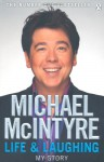 Life and Laughing: My Story. Michael McIntyre - Michael McIntyre