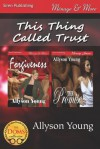 This Thing Called Trust [Forgiveness: The Promise] (Siren Publishing Menage and More) - Allyson Young