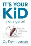 It's Your Kid, Not a Gerbil: Creating a Happier & Less-Stressed Home - Kevin Leman