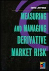 Measuring and Managing Derivative Market Risk - David Lawrence