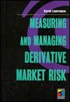 Measuring and Managing Derivative Market Risk - David Lawrence