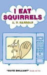 I Eat Squirrels - A.F. Harrold