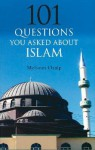 101 Questions You Asked About Islam - Mehmet Özalp