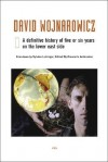 David Wojnarowicz: A Definitive History of Five or Six Years on the Lower East Side - Giancarlo Ambrosino, Sylvère Lotringer, Chris Kraus, Hedi El Kholti, Justin Cavin, Jennifer Doyle