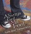 Always Got My Feet: Poems about Transportation - Laura Purdie Salas