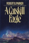 A Catskill Eagle (Spenser, #12) - Robert B. Parker