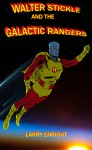 Walter Stickle and the Galactic Rangers - Larry Enright