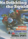 No Dribbling the Squid: Octopush, Shin Kicking, Elephant Polo, and Other Oddball Sports - Michael J. Rosen
