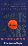 White Mars, Or, The Mind Set Free: A 21st-century Utopia - Brian W. Aldiss, Roger Penrose