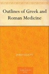 Outlines of Greek and Roman Medicine - James Elliott