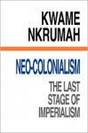 Neo Colonialism: The Last Stage Of Imperialism - Kwame Nkrumah