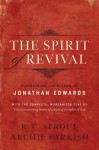 The Spirit of Revival: Discovering the Wisdom of Jonathan Edwards - R.C. Sproul, Jonathan Edwards, Archie Parrish