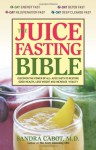 The Juice Fasting Bible: Discover the Power of an All-Juice Diet to Restore Good Health, Lose Weight and Increase Vitality - Sandra Cabot