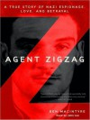 Agent Zigzag: A True Story of Nazi Espionage, Love, and Betrayal (Audio) - Ben Macintyre, John Lee