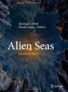Alien Seas: Oceans in Space - Michael W. Carroll, Rosaly Lopes
